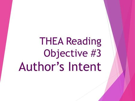 THEA Reading Objective #3 Author's Intent. Major Concepts – Gallery Walk  Read/write connections: how do they connect/assist each other?  Prior Knowledge:
