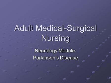 Adult Medical-Surgical Nursing Neurology Module: Parkinson's Disease.