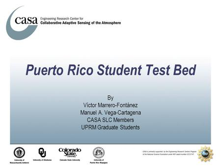 Puerto Rico Student Test Bed By Víctor Marrero-Fontánez Manuel A. Vega-Cartagena CASA SLC Members UPRM Graduate Students.