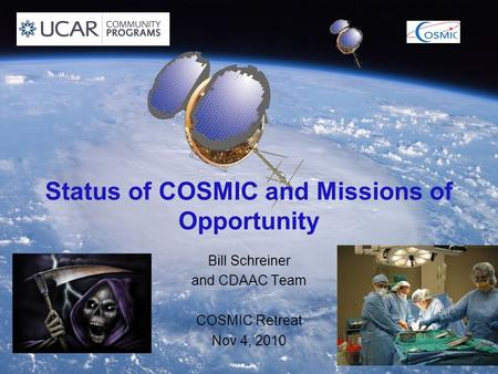 Status of COSMIC and Missions of Opportunity Bill Schreiner and CDAAC Team COSMIC Retreat Nov 4, 2010.