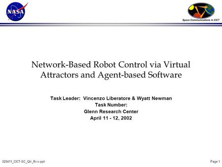 020411_CICT-SC_Qtr_Rvw.ppt Page 1 Network-Based Robot Control via Virtual Attractors and Agent-based Software Task Leader: Vincenzo Liberatore & Wyatt.