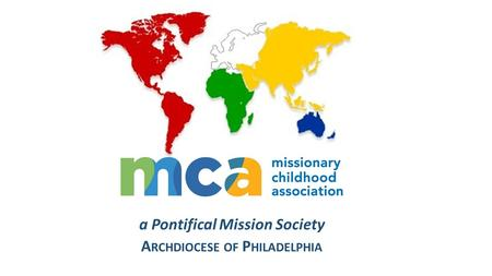 A Pontifical Mission Society A RCHDIOCESE OF P HILADELPHIA.