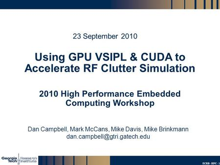 GTRI_B-1 ECRB - HPC - 1 Using GPU VSIPL & CUDA to Accelerate RF Clutter Simulation 2010 High Performance Embedded Computing Workshop 23 September 2010.