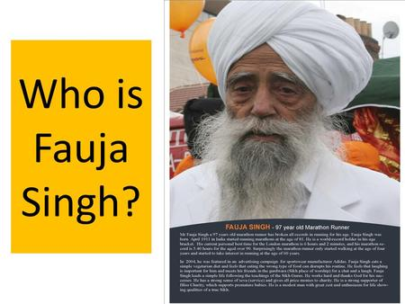 Who is Fauja Singh?. On your heart post it note write down how these images make you feel.