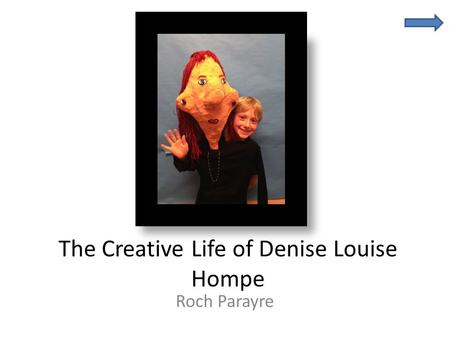 The Creative Life of Denise Louise Hompe Roch Parayre.