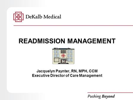READMISSION MANAGEMENT Jacquelyn Paynter, RN, MPH, CCM Executive Director of Care Management.