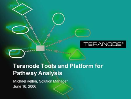 Teranode Tools and Platform for Pathway Analysis Michael Kellen, Solution Manager June 16, 2006.
