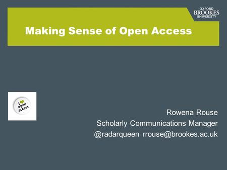 Making Sense of Open Access Rowena Rouse Scholarly Communications