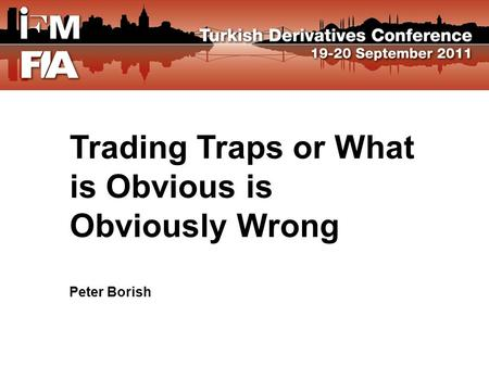 Trading Traps or What is Obvious is Obviously Wrong Peter Borish.