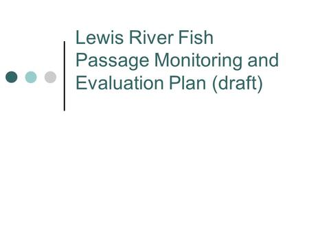 Lewis River Fish Passage Monitoring and Evaluation Plan (draft)