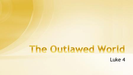 The Outlawed World Luke 4.