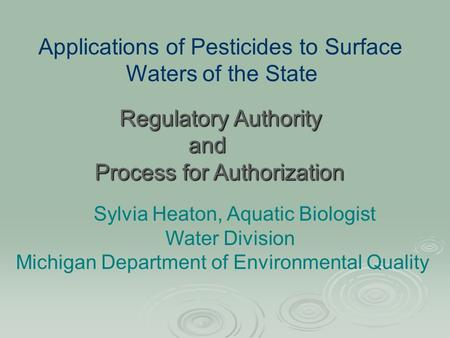 Sylvia Heaton, Aquatic Biologist Water Division Michigan Department of Environmental Quality Applications of Pesticides to Surface Waters of the State.