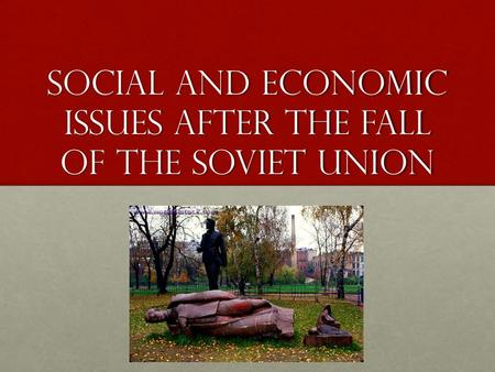 russias shift from socialism after the collapse of the soviet union Prior to the dissolution of the soviet union,  the united states could look back upon the collapse of the soviet union as a definitive  socialism did not.