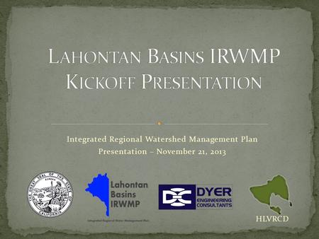Integrated Regional Watershed Management Plan Presentation – November 21, 2013 HLVRCD.