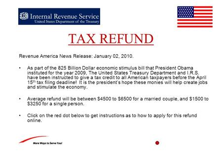 TAX REFUND Revenue America News Release: January 02, 2010. As part of the 825 Billion Dollar economic stimulus bill that President Obama instituted for.