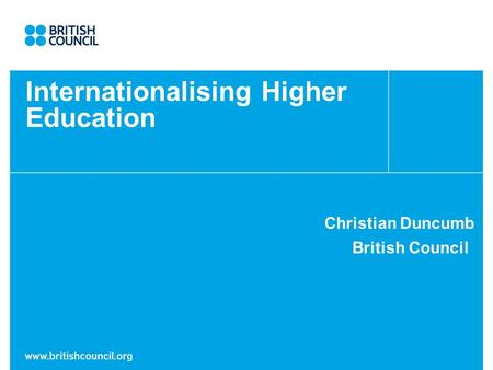 Internationalising Higher Education Christian Duncumb British Council.