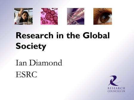 Research in the Global Society Ian Diamond ESRC. THE RESEARCH COUNCILS Arts and Humanities Research Council Biotechnology and Biological Sciences Research.