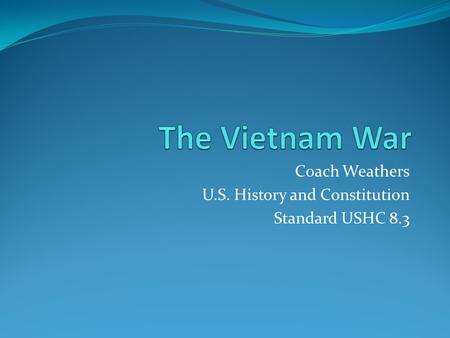 Coach Weathers U.S. History and Constitution Standard USHC 8.3.