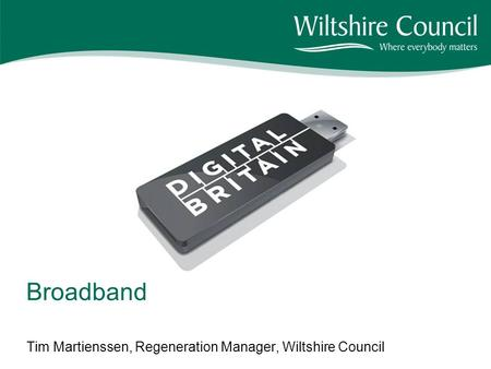 Tim Martienssen, Regeneration Manager, Wiltshire Council Broadband.