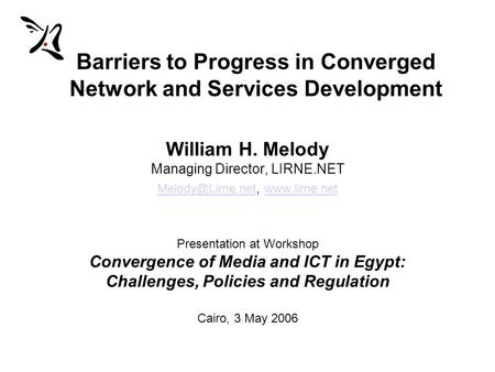 Barriers to Progress in Converged Network and Services Development William H. Melody Managing Director, LIRNE.NET