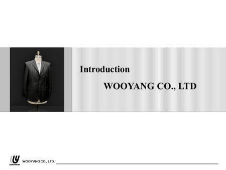 Introduction WOOYANG CO., LTD WOOYANG CO., LTD..