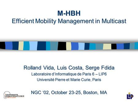 M-HBH Efficient Mobility Management in Multicast Rolland Vida, Luis Costa, Serge Fdida Laboratoire d'Informatique de Paris 6 – LIP6 Université Pierre et.