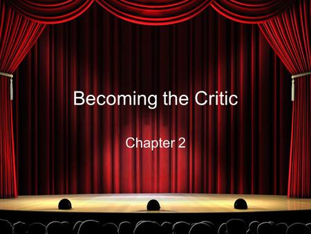 Becoming the Critic Chapter 2. Becoming the Who? Critic: Any person who publicly expresses his or her opinion about a work of art or literature.