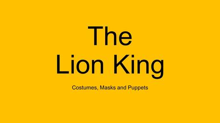 "The Lion King Costumes, Masks and Puppets. Bell Ringer Draw a puppet/makeup/mask/costume design of an African animal. Avoid stereotypes like ""whiskers"","