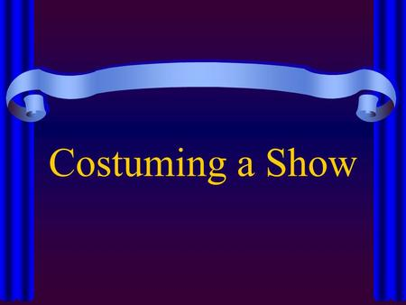 Costuming a Show. Steps to Costuming a Show Read the Script Analyze Envision Collaborate Schedule Explore Your Resources Measure Find/Borrow/Make/Order/Buy.