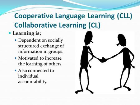 Cooperative Language Learning (CLL) Collaborative Learning (CL)