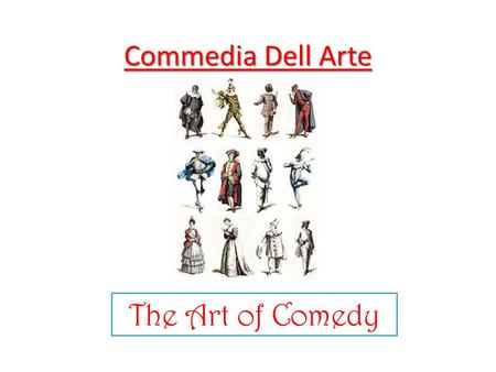 Commedia Dell Arte The Art of Comedy.