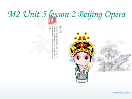 M2 Unit 5 lesson 2 Beijing Opera. Beijing opera, the best-known Chinese Opera, was developed during the Qing dynasty (1644-1911). It is a dramatic form.