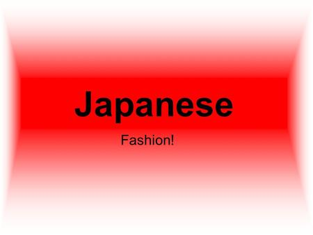 Japanese Fashion!.
