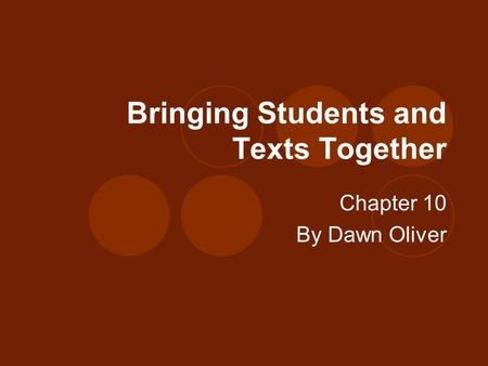Bringing Students and Texts Together Chapter 10 By Dawn Oliver.