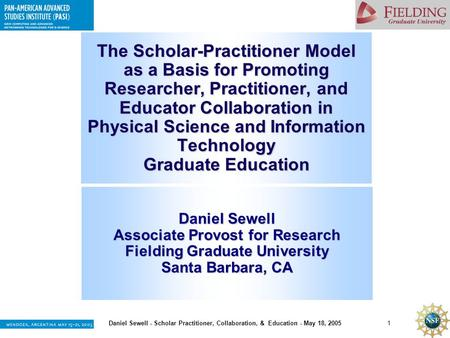 1 Daniel Sewell - Scholar Practitioner, Collaboration, & Education - May 18, 2005 The Scholar-Practitioner Model as a Basis for Promoting Researcher, Practitioner,