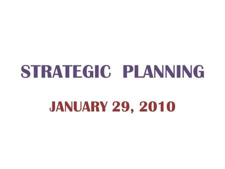 STRATEGIC PLANNING JANUARY 29, 2010 AGENDA 9:00 Welcome David Danahar 9:05Introduction Beth Weatherby 9:20 Focus on Accreditation Mary Hickerson 10:00Break.