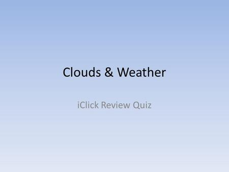 Clouds & Weather iClick Review Quiz. Warm air has the ability to hold ______________ water than cold air? A) more B) less C) same amount D) saltier.