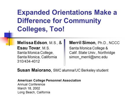 Expanded Orientations Make a Difference for Community Colleges, Too! American College Personnel Association Annual Conference March 18, 2002 Long Beach,