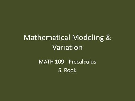 Mathematical Modeling & Variation MATH 109 - Precalculus S. Rook.