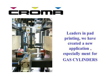 Leaders in pad printing, we have created a new application, especially ment for GAS CYLINDERS.