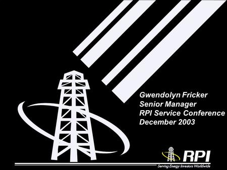 Gwendolyn Fricker Senior Manager RPI Service Conference December 2003.