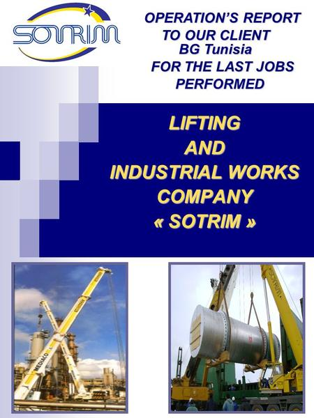1 LIFTINGAND INDUSTRIAL WORKS COMPANY « SOTRIM » OPERATION'S REPORT TO OUR CLIENT BG Tunisia FOR THE LAST JOBS PERFORMED.