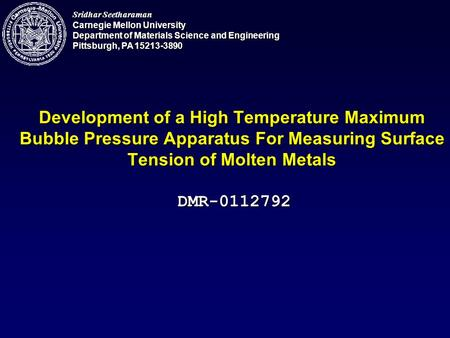 Sridhar Seetharaman Carnegie Mellon University Department of Materials Science and Engineering Pittsburgh, PA 15213-3890 Development of a High Temperature.