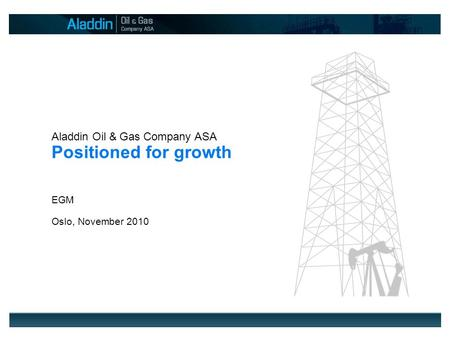 2008 I Page 1 Aladdin Oil & Gas Company ASA Positioned for growth EGM Oslo, November 2010.