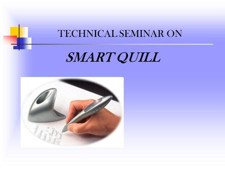 SMART QUILL TECHNICAL SEMINAR ON. INTRODUCTION What is SMART QUILL? History of Smart Quill. Smart Quill and Digital Pen.