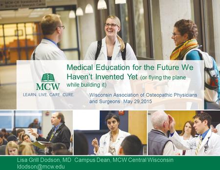 Medical Education for the Future We Haven't Invented Yet (or flying the plane while building it) Wisconsin Association of Osteopathic Physicians and Surgeons.