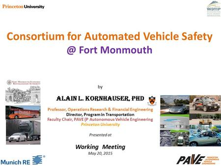 By Alain L. Kornhauser, PhD Professor, Operations Research & Financial Engineering Director, Program in Transportation Faculty Chair, PAVE (P Autonomous.