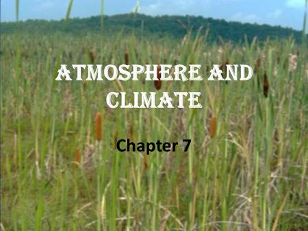 Chapter 7 ATMOSPHERE AND CLIMATE. The Atmosphere Is a thin layer of gases that surrounds the earth Extends thousands of km above the surface The reason.