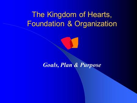 The Kingdom of Hearts, Foundation & Organization Goals, Plan & Purpose.