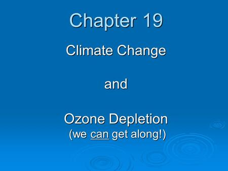 Chapter 19 Climate Change and <strong>Ozone</strong> <strong>Depletion</strong> (we can get along!)